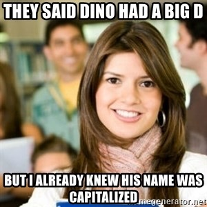 Sheltered College Classmate - they said dino had a big D but i already knew his name was capitalized