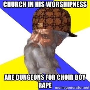 Scumbag God - church in his worshipness are dungeons for choir boy rape