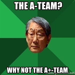 High Expectations Asian Father -  the A-Team? Why not the A+-team