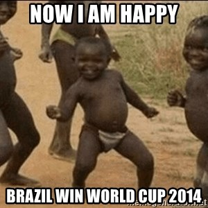 Third World Success - now i am happy brazil win world cup 2014