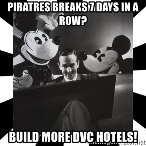 Sinister Walt - Piratres breaks 7 days in a row? Build more DVC hotels!