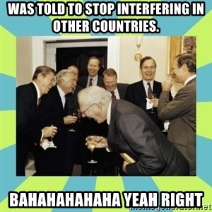 reagan white house laughing - was told to stop interfering in other countries. bahahahahaha YEAH RIGHT