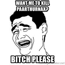 Dumb Bitch Meme - want me to kill Paarthurnax? Bitch please
