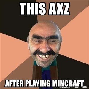 minecraft_dyshanbe - This axz after playing mincraft