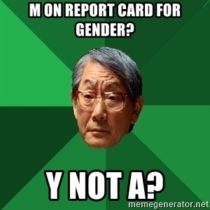 High Expectations Asian Father - M on report card for gender? y not a?