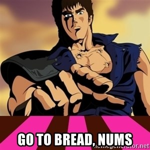 You are already dead - Go to bread, nums