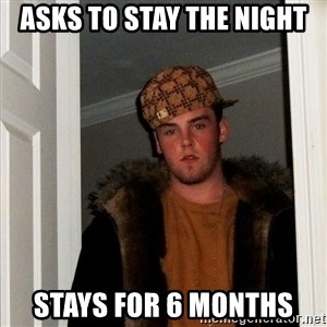 Scumbag Steve - asks to stay the night stays for 6 months