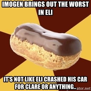 Crazy Eclare Fangirl - Imogen brings out the worst in Eli It's not like eli crashed his car for clare or anything..