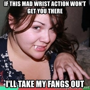Twihard Social Butterfly - If this mad wrist action Won't Get you there i'll take my fangs out