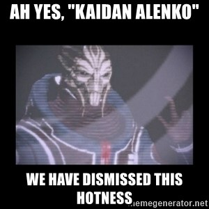 """Turian Councillor. - Ah yes, """"Kaidan alenko"""" We have dismissed this hotness"""