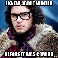 hipster jon snow - I knew about winter before it was coming