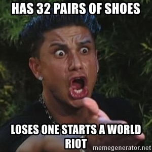 Flippinpauly - has 32 pairs of shoes loses one starts a world riot