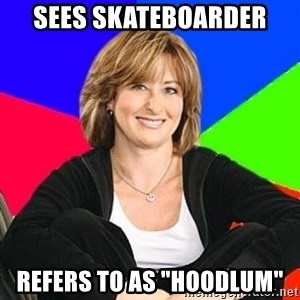 """Sheltering Suburban Mom - Sees skateboarder refers to as """"hoodlum"""""""