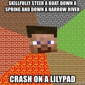 Minecraft Guy - Skillfully steer a boat down a spring and down a narrow river Crash on a lilypad