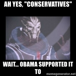 """Turian Councillor. - Ah yes, """"conservatives"""" Wait... Obama supported it to"""