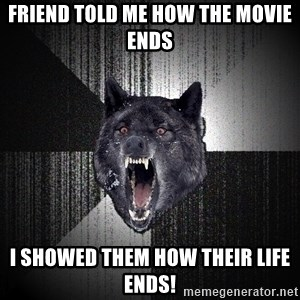Insanity Wolf - FriEnd told me how the movie ends i showed them how their life ends!