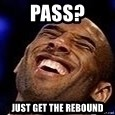 Kobe Bryant - Pass? Just get the rebound