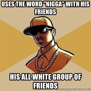 "Gta Player - uses the word ""nigga"" with his friends his all white group of friends"