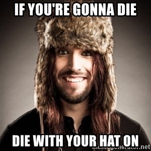 Happy Tony - if you're gonna die die with your hat on