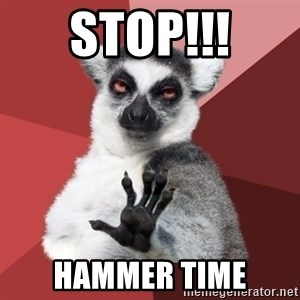 Chill Out Lemur - STOP!!! HAMMER TIME