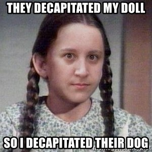 PTSD Prairie Girl - they decapitated my doll so i decapitated their dog
