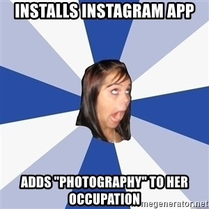"Annoying Facebook Girl - Installs instagram app adds ""photography"" to her occupation"