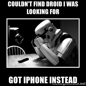 Sad Trooper - couldn't find droid i was looking for got iphone instead