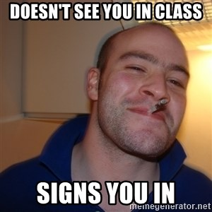 Good Guy Greg - doesn't see you in class signs you in