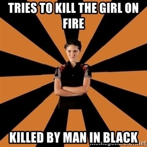 Badass Clove - Tries to kill the girl on fire killed by man in black