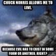wolf banderson - chuck norris allows me to live. because evil has to exist in some form or another, right?