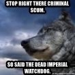wolf banderson - stop right there criminal scum. so said the dead imperial watchdog.