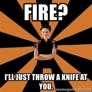 Badass Clove - Fire? I'll just throw a knife at you.