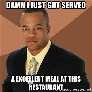 Successful Black Man - damn i just got served a excellent meal at this restaurant