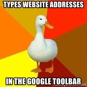 Technologically Impaired Duck - types website addresses in the google toolbar