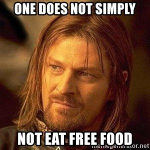 Boromir - one does not simply not eat free food