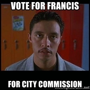 Vote for pedro - Vote for Francis For City Commission