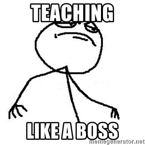 Like A Boss - Teaching like a boss