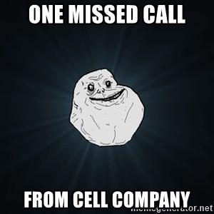 Forever Alone - one missed call from cell company