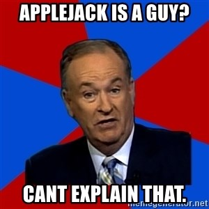 Bill O'Reilly Proves God - applejack is a guy? cant explain that.