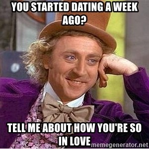 Willy Wonka - You started dating a week ago? Tell me about how you're so in love