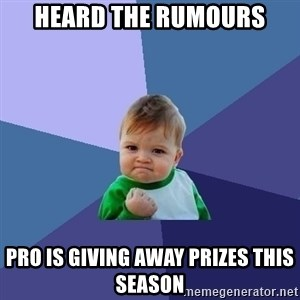 Success Kid - heard the rumours pro is giving away prizes this season