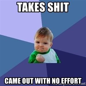 Success Kid - takes shit came out with no effort