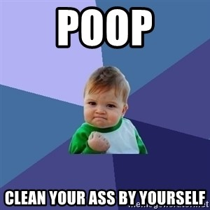 Success Kid - poop clean your ass by yourself