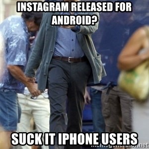 Happy Leonoard Dicaprio - instagram released for android? suck it iphone users