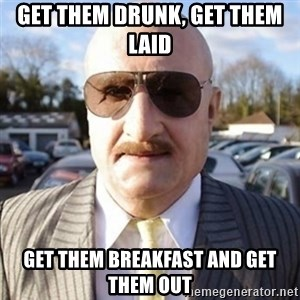 Terry Tibbs - get them drunk, get them laid get them breakfast and get them out