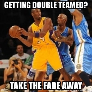 Kobe double team - Getting double teamed?  take the fade away