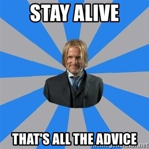 Drunk mentor - STAY ALIVE THAT'S ALL THE ADVICE