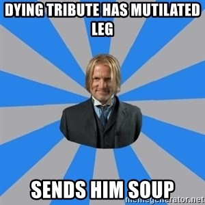 Drunk mentor - Dying Tribute has Mutilated leg Sends him soup