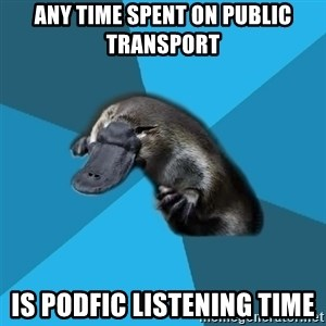 Podfic Platypus - ANY TIME SPENT ON PUBLIC TRANSPORT IS PODFIC LISTENING TIME