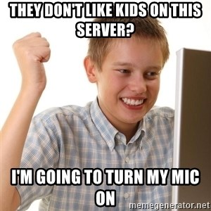 Noob kid - They don't like kids on this server?  I'm going to turn my mic on